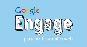Programa Google Engage para profesionales web.