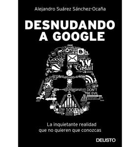 Desnudando a Google, portada del libro de Alejandro Suárez Sánchez-Ocaña.